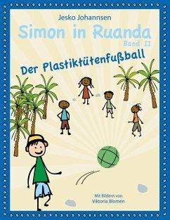Simon in Ruanda - Der Plastiktütenfußball - Johannsen, Jesko