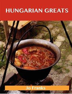 Hungarian Greats: Delicious Hungarian Recipes, the Top 40 Hungarian Recipes - Jo Franks