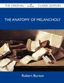 The Anatomy of Melancholy - The Original Classic Edition