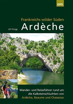 Ardèche, Frankreichs wilder Süden - Frings, Uli