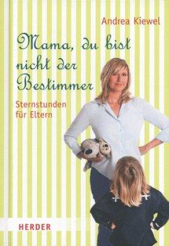 Mama, du bist nicht der Bestimmer - Kiewel, Andrea