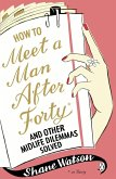 How to Meet a Man After Forty and Other Midlife Dilemmas Solved (eBook, ePUB)