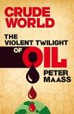 Crude World: The Violent Twilight of Oil (eBook, ePUB)