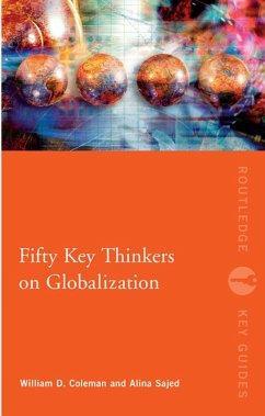 Fifty Key Thinkers on Globalization (eBook, ePUB) - Coleman, William; Sajed, Alina