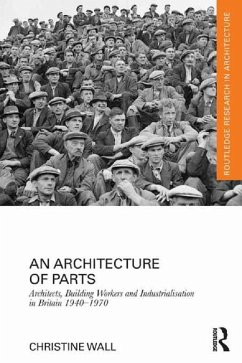 An Architecture of Parts: Architects, Building Workers and Industrialisation in Britain 1940 - 1970 (eBook, ePUB) - Wall, Christine