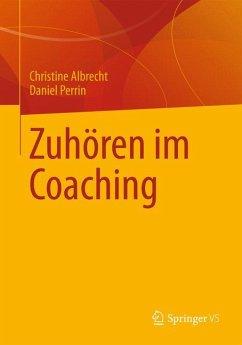 Zuhören im Coaching - Albrecht, Christine;Perrin, Daniel