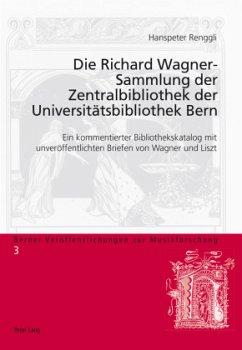 Die Richard Wagner-Sammlung der Zentralbibliothek der Universitätsbibliothek Bern - Renggli-Zubler, Hanspeter