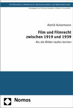 Film und Filmrecht zwischen 1919 und 1939 - Ackermann, Astrid