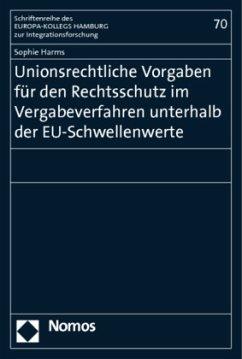 Unionsrechtliche Vorgaben für den Rechtsschutz im Vergabeverfahren unterhalb der EU-Schwellenwerte - Harms, Sophie