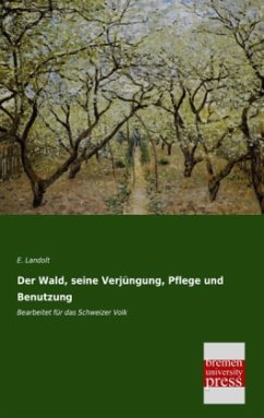 Der Wald, seine Verjüngung, Pflege und Benutzung