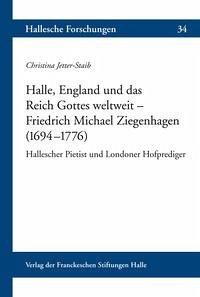 Halle, England und das Reich Gottes weltweit - Friedrich Michael Ziegenhagen (1694-1776 ) - Jetter-Staib, Christina