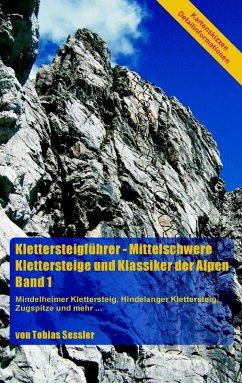 Klettersteigführer - Mittelschwere Klettersteige und Klassiker der Alpen, Band 1 (eBook, ePUB) - Sessler, Tobias