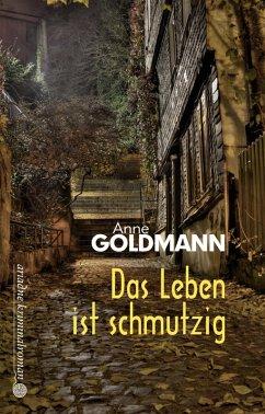 Das Leben ist schmutzig (eBook, ePUB) - Goldmann, Anne