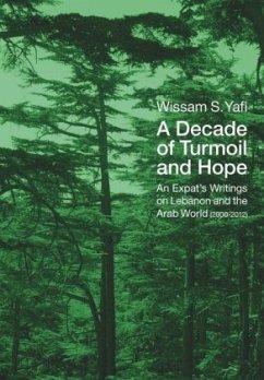 A Decade of Turmoil and Hope - Yafi, Wissam S.