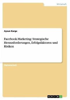Facebook-Marketing: Strategische Herausforderungen, Erfolgsfaktoren und Risiken