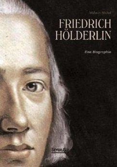 Friedrich Hölderlin. Eine Biographie - Michel, Wilhelm