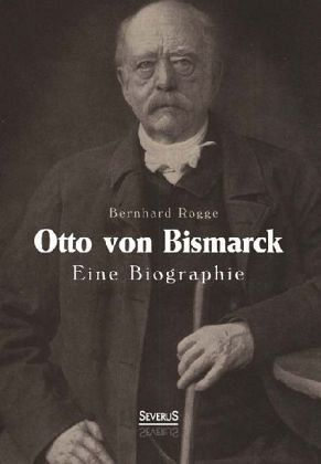 otto von bismarck eine biographie - Otto Von Bismarck Lebenslauf