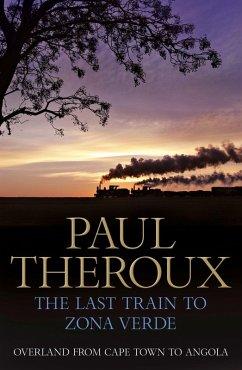 The Last Train to Zona Verde (eBook, ePUB) - Theroux, Paul