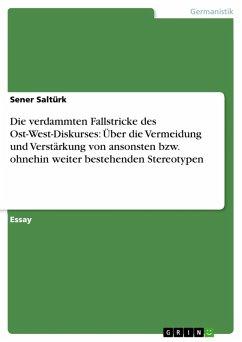Die verdammten Fallstricke des Ost-West-Diskurses: Über die Vermeidung und Verstärkung von ansonsten bzw. ohnehin weiter bestehenden Stereotypen (eBook, ePUB)