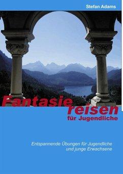 Fantasiereisen für Jugendliche (eBook, ePUB) - Adams, Stefan