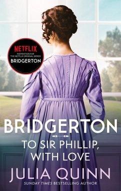 Bridgerton: To Sir Phillip, With Love (Bridgertons Book 5) (eBook, ePUB) - Quinn, Julia
