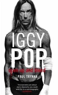 Iggy Pop: Open Up And Bleed (eBook, ePUB) - Trynka, Paul