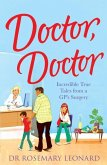 Doctor, Doctor: Incredible True Tales From a GP's Surgery (eBook, ePUB)