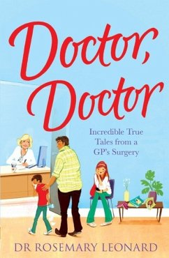 Doctor, Doctor: Incredible True Tales From a GP's Surgery (eBook, ePUB) - Rosemary Leonard, Dr