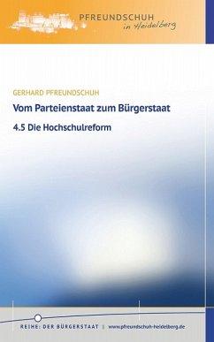Vom Parteienstaat zum Bürgerstaat - 4.5 Die Hochschulreform (eBook, ePUB) - Pfreundschuh, Gerhard