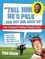 Tell Him He's Pele (eBook, ePUB) - Shaw, Phil