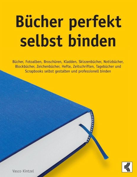 b cher perfekt selbst binden ebook epub von vasco kintzel portofrei bei b. Black Bedroom Furniture Sets. Home Design Ideas