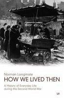 How We Lived Then (eBook, ePUB) - Longmate, Norman