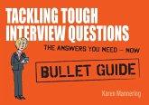 Tackling Tough Interview Questions: Bullet Guides (eBook, ePUB)