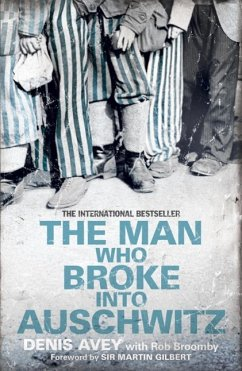 The Man Who Broke into Auschwitz (eBook, ePUB) - Avey, Denis; Broomby, Rob