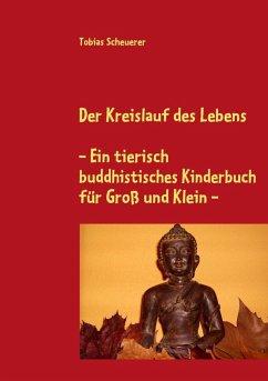 Der Kreislauf des Lebens - Ein tierisch buddhistisches Kinderbuch für Groß und Klein (eBook, ePUB)