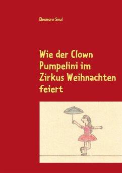 Wie der Clown Pumpelini im Zirkus Weihnachten feiert (eBook, ePUB)