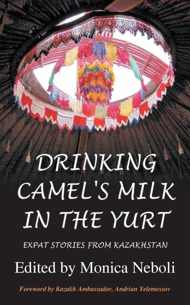 Drinking Camel S Milk In The Yurt Expat Stories From Kazakhstan
