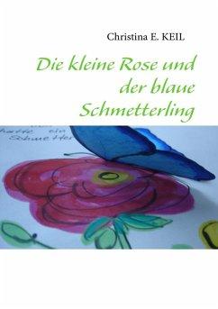 Die kleine Rose und der blaue Schmetterling (eBook, ePUB)
