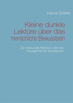 Kleine dunkle Lektüre über das menschliche Bewusstsein (eBook, ePUB) - Dörffel, Heiner