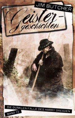 Geistergeschichten / Harry Dresden Bd.13 - Butcher, Jim