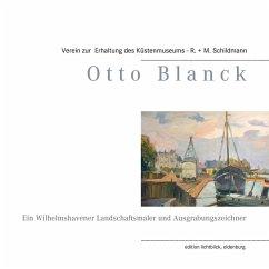 Otto Blanck (eBook, ePUB) - Schildmann, Michael; Derschewsky, Jürgen; Schmid, Peter; Siegmüller, Annette