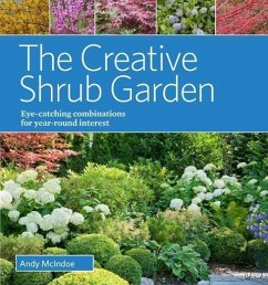 The Creative Shrub Garden: Eye-Catching Combinations for Year-Round Interest - McIndoe, Andy