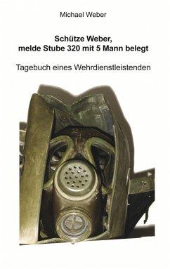 Schütze Weber, melde Stube 320 mit 5 Mann belegt (eBook, ePUB)