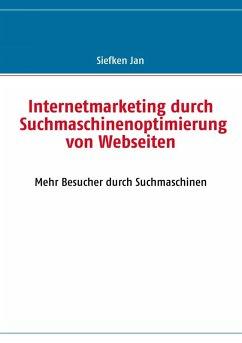 Internetmarketing durch Suchmaschinenoptimierung von Webseiten (eBook, ePUB) - Siefken, Jan