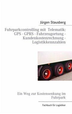 Fuhrparkcontrolling mit Telematik GPS - GPRS - Fahrzeugortung - Kundenkostenrechnung - Logistikkennzahlen (eBook, ePUB)