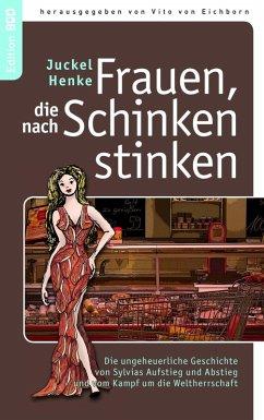 Frauen, die nach Schinken stinken (eBook, ePUB) - Juckel Henke
