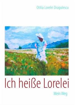 Ich heiße Lorelei (eBook, ePUB) - Otilia Lorelei Dragulescu