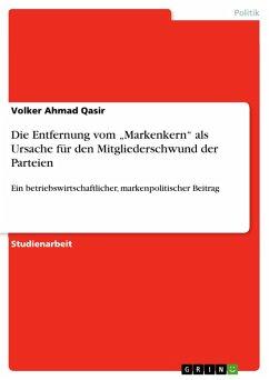 """Die Entfernung vom """"Markenkern"""" als Ursache für den Mitgliederschwund der Parteien (eBook, PDF)"""