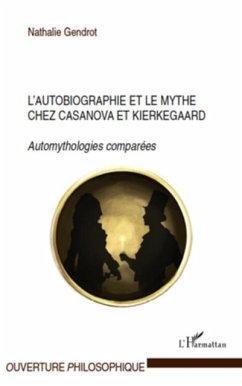 L'autobiographie et le mythe chez casanova et kierkegaard - (eBook, PDF)