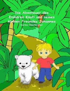 Die Abenteuer des Eisbären Knuti und seines kleinen Freundes Johannes (eBook, ePUB)